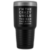Gift For Uncle I'm The Crazy Uncle The Man The Myth The Legend Coffee Tumbler 30oz