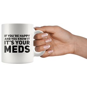 If You're Happy And You Know It It's Your Meds Gift Mug 11oz