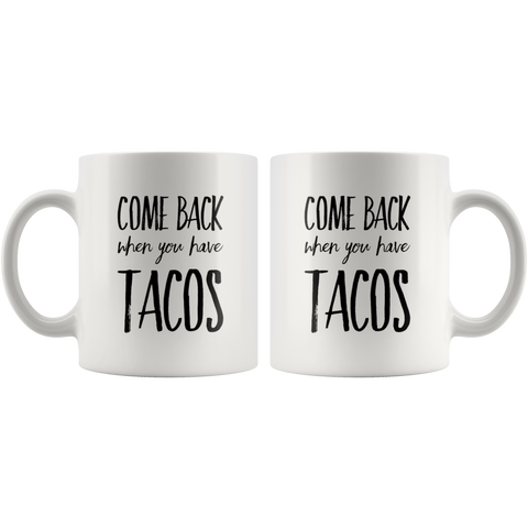 Come Back When You Have Tacos Funny Gift Idea Ceramic Coffee Mug 11 oz