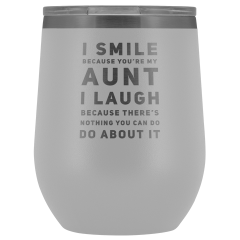 I Smile You're My Aunt I Laugh Gift Appreciation Wine Tumbler 12 oz