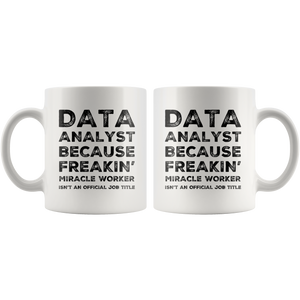 Data Analyst Because Freakin' Miracle Worker Job Title Coffee Mug 11 oz