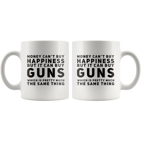Gun Gift - Money Can't Buy Happiness But It Can Buy Guns Same Thing Coffee Mug 11 oz