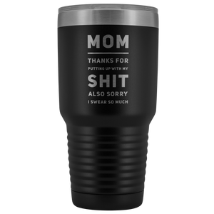 Gift For Mom Thanks For Putting Up With My S*** Sorry I Swear So Much Tumbler 30 oz