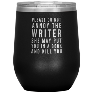 Gift For Writer Please Do Not Annoy The Writer She May Put You Wine Tumbler 12 oz