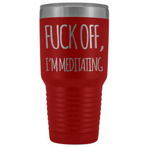 Yoga Gift F*** Off I'm Meditating Namaste Instructor Appreciation Coffee Tumbler 30 oz