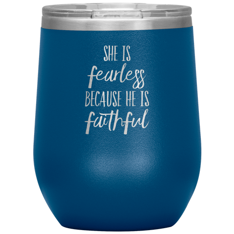 Gift For Husband She Is Fearless Because He Is Faithful Anniversary Wine Tumbler 12 oz