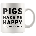 Pig Lovers Gift Pigs Makes Me Happy You Not So Much Sarcastic Coffee Mug 11 oz