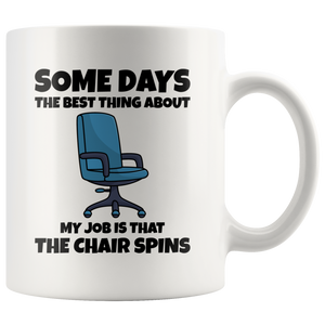 Office Humor Quote Gifts The Best Thing About Is The Chair Spins Coffee Mug 11 oz