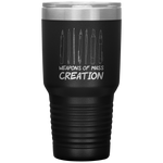 Gift For Artist Weapons Of Artistic Mass Creation Appreciation Coffee Tumbler 30 oz