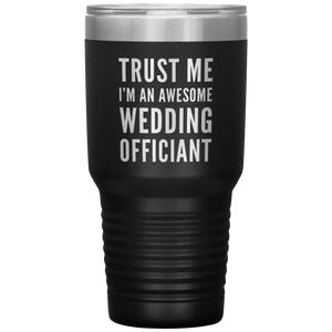Trust Me I'm An Awesome Wedding Officiant Appreciation Coffee Tumbler 30 oz