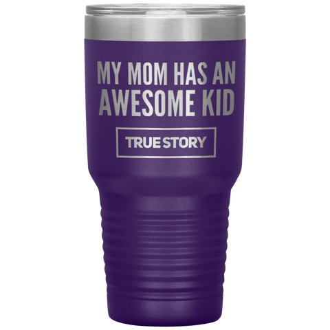 Gift For Mom My Mom Has An Awesome Kid True Story Appreciation Coffee Tumbler 30 oz
