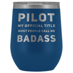 Pilot Gift Pilot My Official Title Most People Call Me Badass Thank You Wine Tumbler 12 oz