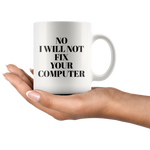 No I Will Not Fix Your Computer Gift Idea Ceramic Coffee Mug 11 oz