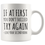 If At First You Don't Succeed Try Again Love Your Second Born Mug 11 oz