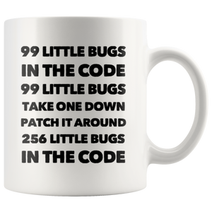 Funny Computer Programmer Gift - 99 Little Bugs In The Code Take One Down Coffee Mug 11 Oz