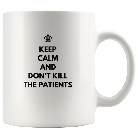 Keep Calm And Don't Kill The Patients Nurse Doctor Coffee Mug 11oz