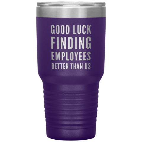 Leaving Boss Gift Good Luck Finding Employees Better Than Us Coffee Tumbler 30 oz
