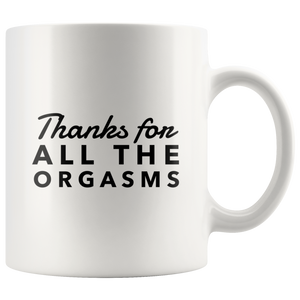 Funny Naughty Gift For Boyfriend Girlfriend-Thanks for All The Orgasm Coffee Mug