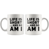 Short Person Gift Mug - Life Is Short And So Am I Coffee Mug 11 oz