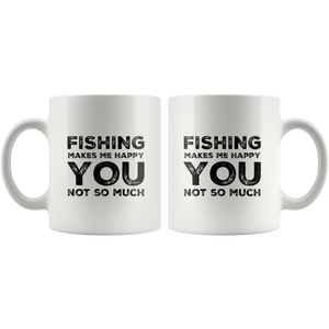 Fishing Makes Me Happy You Not So Much Sarcastic Gift Coffee Mug 11 oz