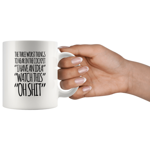 Pilot Gift - 3 Worst Things To Hear I Have An Idea Watch This Oh S*** Coffee Mug 11 oz