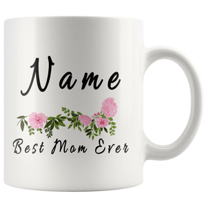 Customized Best Mom Ever Mothers Day Coffee Ceramic Mug 11oz White