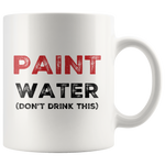 Paint Water Don't Drink This Humorous Artist Painter Coffee Mug 11 oz