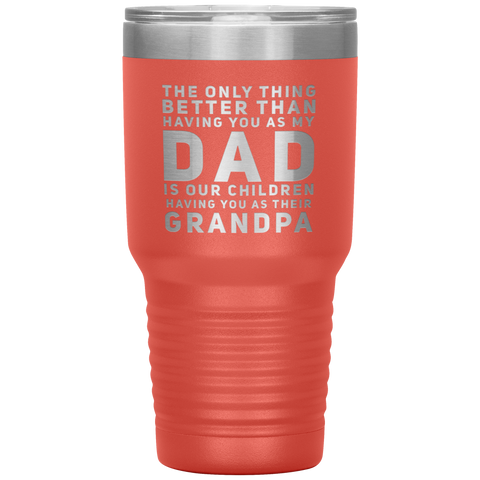 The Only Thing Better Is Having You As Their Grandpa Tumbler 30 oz