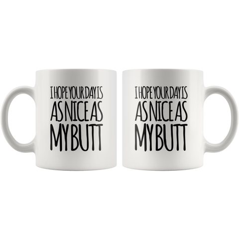 Gift For Husband - I Hope Your Day Is As Nice As My Butt Sarcasm Coffee Mug 11 oz