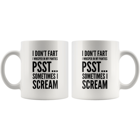 I Don't Fart I Whisper In My Panties I Scream Ceramic Coffee Mug 11 oz