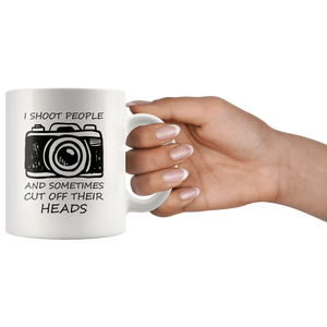 Funny Photographers Coffee Mug I Shoot People and Cut Off Their Heads