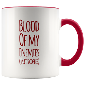 Blood Of My Enemies Joke  It's Coffee Gift Ceramic Coffee Mug 11 oz