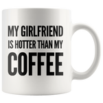 Girlfriend Gift My Girlfriend Is Hotter Than My Coffee Anniversary Valentines Mug 11 oz