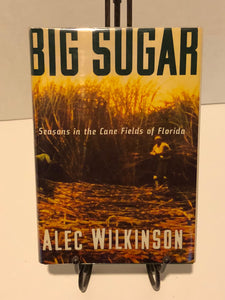 Big Sugar: Seasons in the Canefields of Florida
