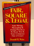 Fair, Square & Legal: Safe Hiring, Managing & Firing Practices to Keep You and Your Company Out of Court