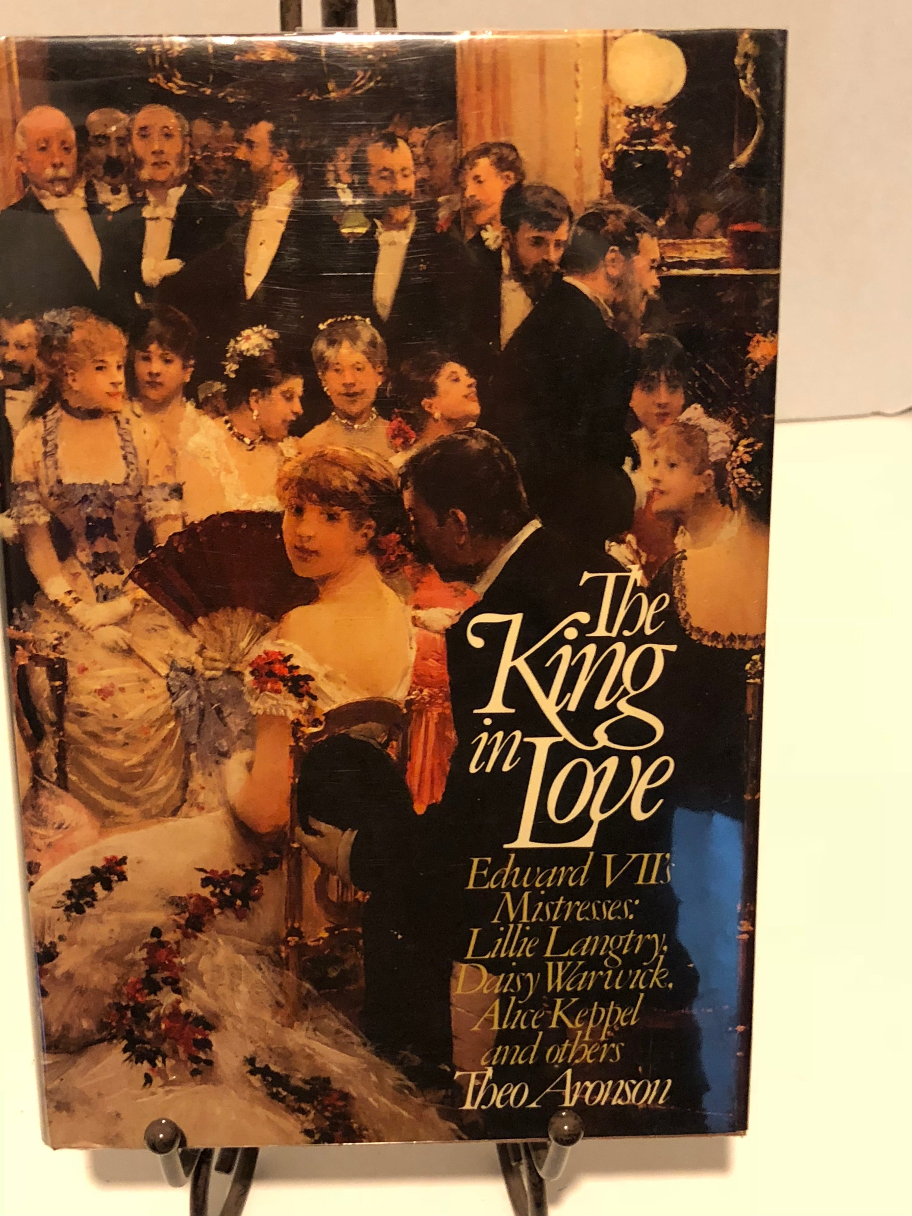 King in Love: Edwards Vll's Mistresses : Lillie Langtry, Daisy Warwick, Alice Keppel and Others, The