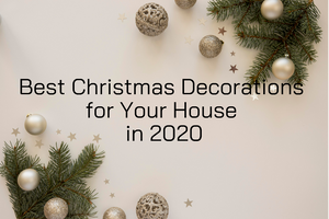 Best Christmas Decorations for  Your House in 2020