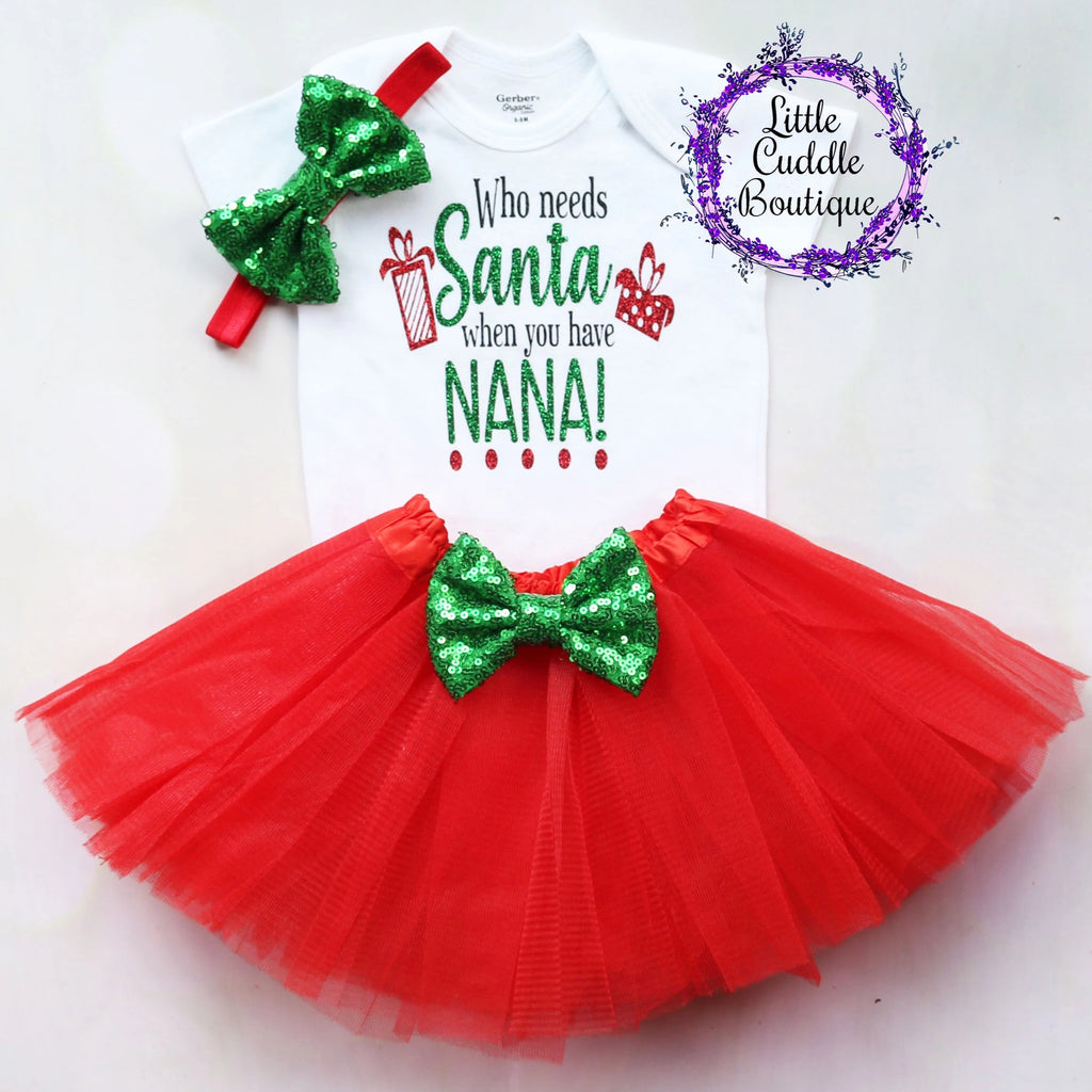 Who Needs Santa When You Have Nana Christmas Baby Tutu Outfit