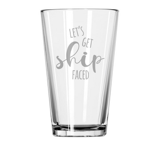 LETS GET SHIP FACED Etched Pint Glass