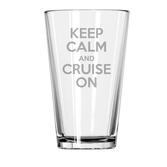 KEEP CALM AND CRUISE ON Etched Pint Glass