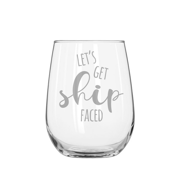 LETS GET SHIP FACED Stemless Wine Glass