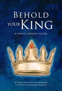 Behold Your King: A Family Advent Guide