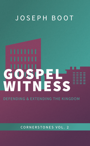 Gospel Witness: Defending & Extending the Kingdom of God