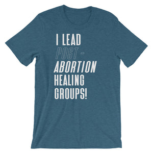 I Lead Post-Abortion Healing Groups | Unisex T-Shirt