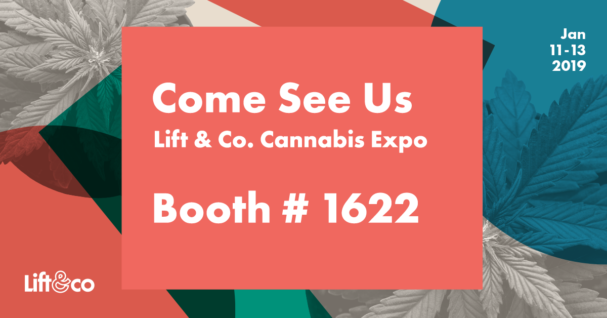 Come See Us @ the Lift & Co. Cannabis Expo - January 11 - 13, 2019