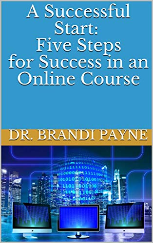 Special Edition:  A Successful Start:  Five Steps for Success in an Online Course