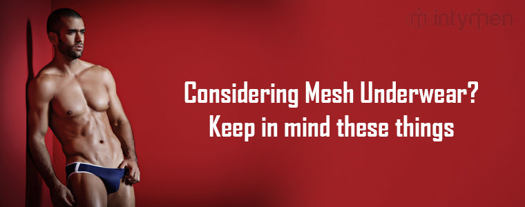 Considering Mesh Underwear? - Keep in mind these things|Mesh Underwear
