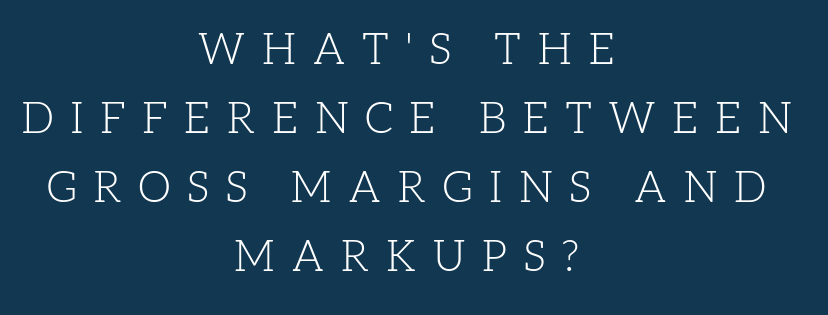 What is the difference between gross margin and markup?