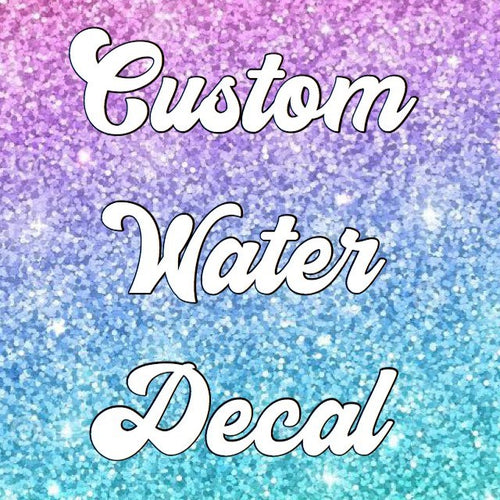 Custom Water Decal