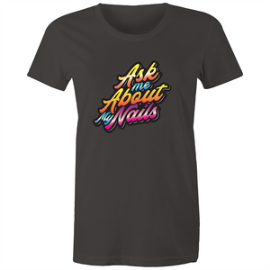 Ask my about my nails - Womens T-shirt